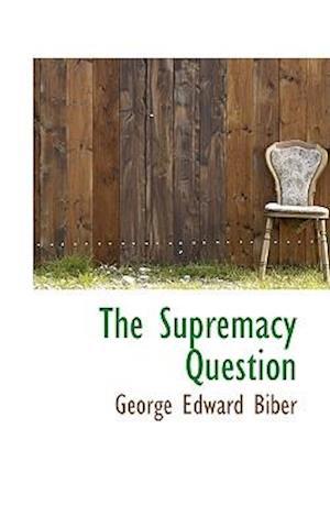 The Supremacy Question af George Edward Biber