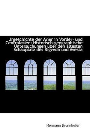 Urgeschichte Der Arier in Vorder- Und Centralasien af Hermann Brunnhofer