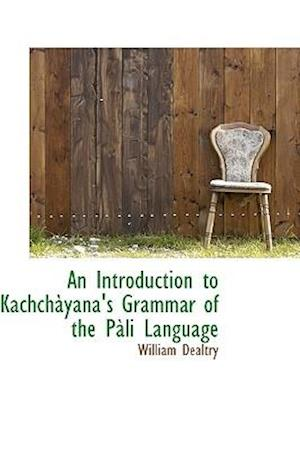 An Introduction to Kachchayana's Grammar of the Pali Language af William Dealtry