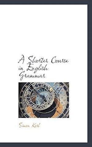 A Shorter Course in English Grammar af Simon Kerl