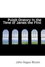 Pulpit Oratory in the Time of James the First af John Hague Bloom