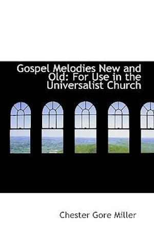 Gospel Melodies New and Old af Chester Gore Miller