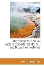 The School System of Ontario, Canada Its History and Distinctive Features af George William Ross
