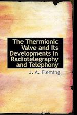 The Thermionic Valve and Its Developments in Radiotelegraphy and Telephony af J. A. Fleming