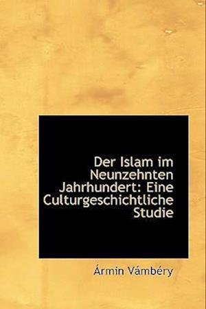 Der Islam Im Neunzehnten Jahrhundert af Armin Vambery, Rmin Vmbry