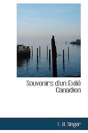 Souvenirs D'Un Exil Canadien af F. B. Singer