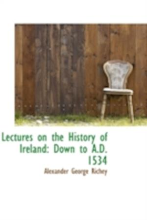 Lectures on the History of Ireland af Alexander George Richey