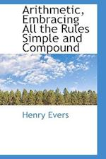 Arithmetic, Embracing All the Rules Simple and Compound af Henry Evers