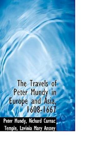 The Travels of Peter Mundy in Europe and Asia, 1608-1667 af Peter Mundy