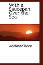 With a Saucepan Over the Sea af Adelaide Keen