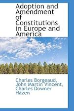 Adoption and Amendment of Constitutions in Europe and America af Charles Borgeaud