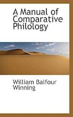 A Manual of Comparative Philology af William Balfour Winning
