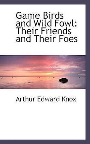 Game Birds and Wild Fowl af Arthur Edward Knox