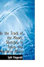 In the Track of the Moors af Sybil Fitzgerald