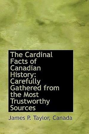 The Cardinal Facts of Canadian History af James P. Taylor