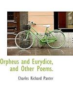 Orpheus and Eurydice, and Other Poems. af Charles Richard Panter