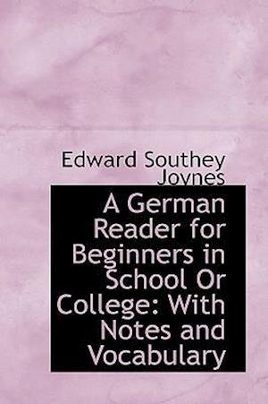 A German Reader for Beginners in School or College af Edward Southey Joynes