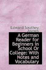 A German Reader for Beginners in School or College af Edward Southey Joynes