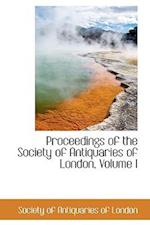 Proceedings of the Society of Antiquaries of London, Volume I af Society Of Antiquaries Of London