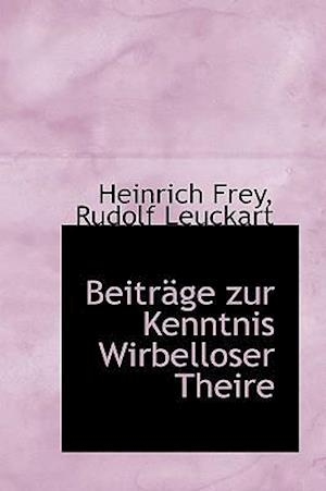 Beitr GE Zur Kenntnis Wirbelloser Theire af Heinrich Frey