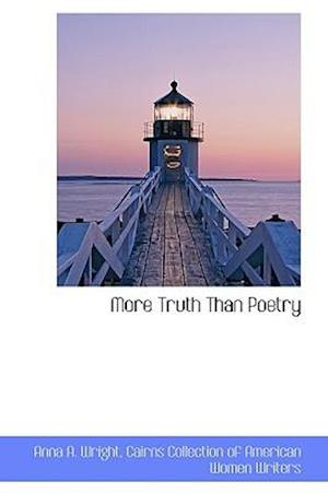 More Truth Than Poetry af Anna A. Wright