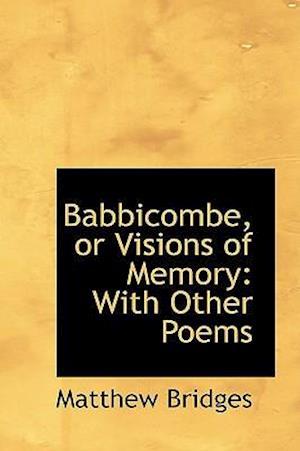 Babbicombe, or Visions of Memory af Matthew Bridges