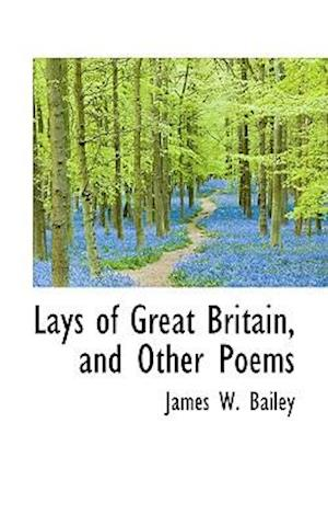 Lays of Great Britain, and Other Poems af James W. Bailey