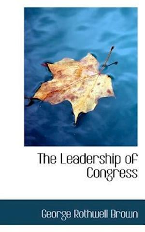 The Leadership of Congress af George Rothwell Brown