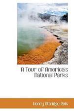 A Tour of America's National Parks af Henry Ottridge Reik
