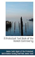 A Protestant Text Book of the Romish Controversy af James Todd
