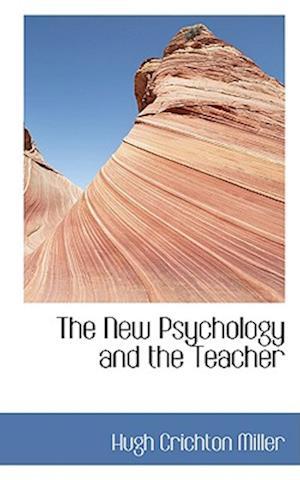 The New Psychology and the Teacher af Hugh Crichton Miller