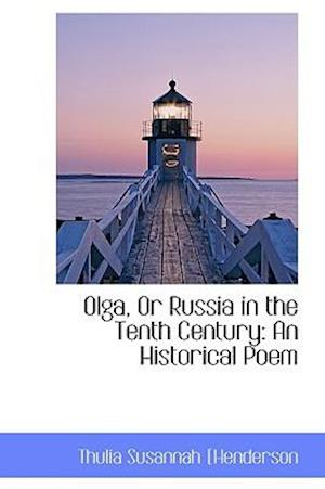 Olga, or Russia in the Tenth Century af Thulia Susannah henderson