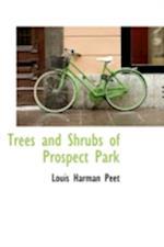 Trees and Shrubs of Prospect Park af Louis Harman Peet