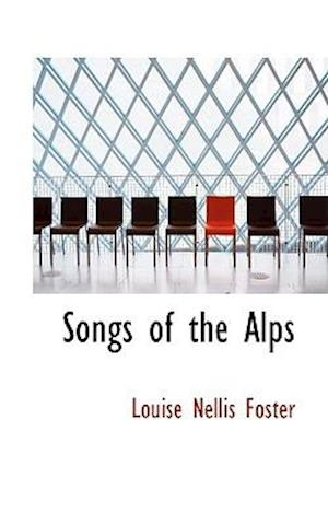 Songs of the Alps af Louise Nellis Foster