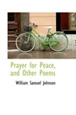 Prayer for Peace, and Other Poems af William Samuel Johnson