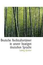 Deutsche Rechtsaltert Mer in Unsrer Heutigen Deutschen Sprache af Ludwig Gunther