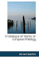 A Catalogue of Works of European Philology af Bernard Quaritch