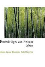 Denkw Rdiges Aus Meinem Leben af Johann Caspar Bluntschli