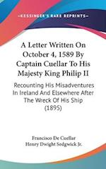 A   Letter Written on October 4, 1589 by Captain Cuellar to His Majesty King Philip II af Francisco De Cuellar