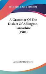 A Grammar of the Dialect of Adlington, Lancashire (1904) af Alexander Hargreaves