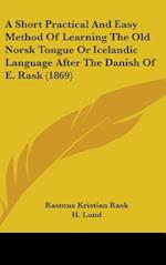 A Short Practical and Easy Method of Learning the Old Norsk Tongue or Icelandic Language After the Danish of E. Rask (1869) af H. Lund, Rasmus Kristian Rask