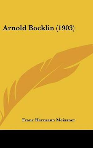 Arnold Bocklin (1903) af Franz Hermann Meissner