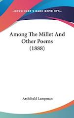 Among the Millet and Other Poems (1888) af Archibald Lampman