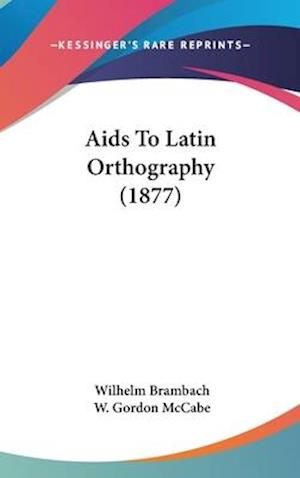 AIDS to Latin Orthography (1877) af Wilhelm Brambach