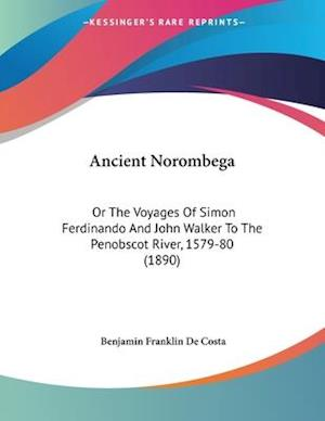 Ancient Norombega af Benjamin Franklin De Costa