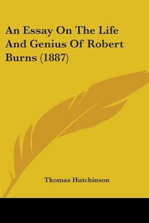 An Essay on the Life and Genius of Robert Burns (1887) af Thomas Hutchinson