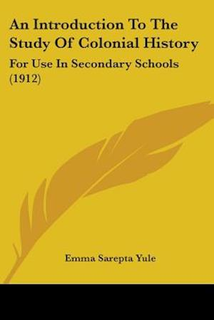 An Introduction to the Study of Colonial History af Emma Sarepta Yule