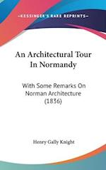 An Architectural Tour in Normandy af Henry Gally Knight