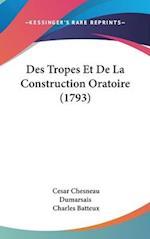 Des Tropes Et de La Construction Oratoire (1793) af Cesar Chesneau Dumarsais, Charles Batteux