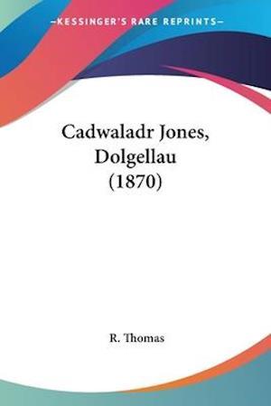 Cadwaladr Jones, Dolgellau (1870) af R. Thomas